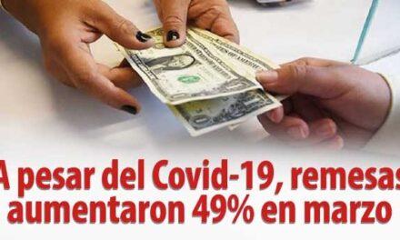 A pesar del Covid-19, remesas aumentaron 49% en marzo